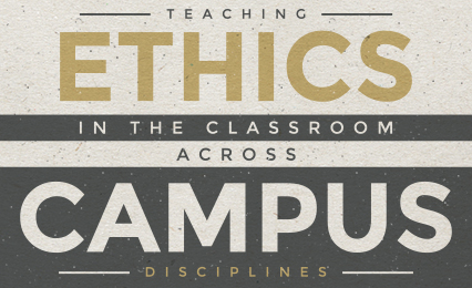 Teaching Ethics in the Classroom Across Campus Disciplines